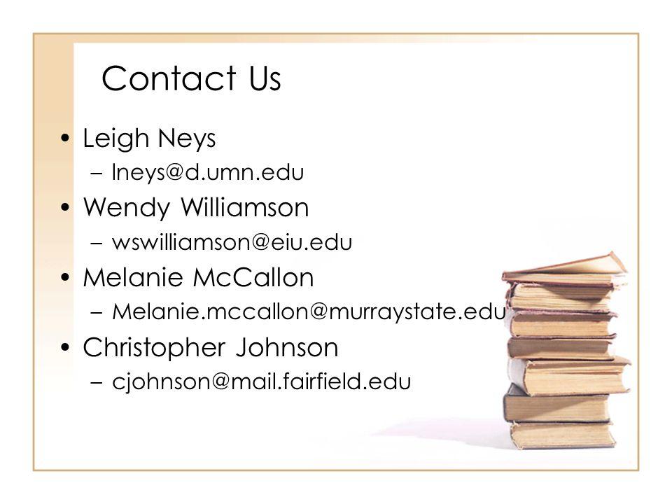 Contact Us Leigh Neys –lneys@d.umn.edu Wendy Williamson –wswilliamson@eiu.edu Melanie McCallon –Melanie.mccallon@murraystate.edu Christopher Johnson –