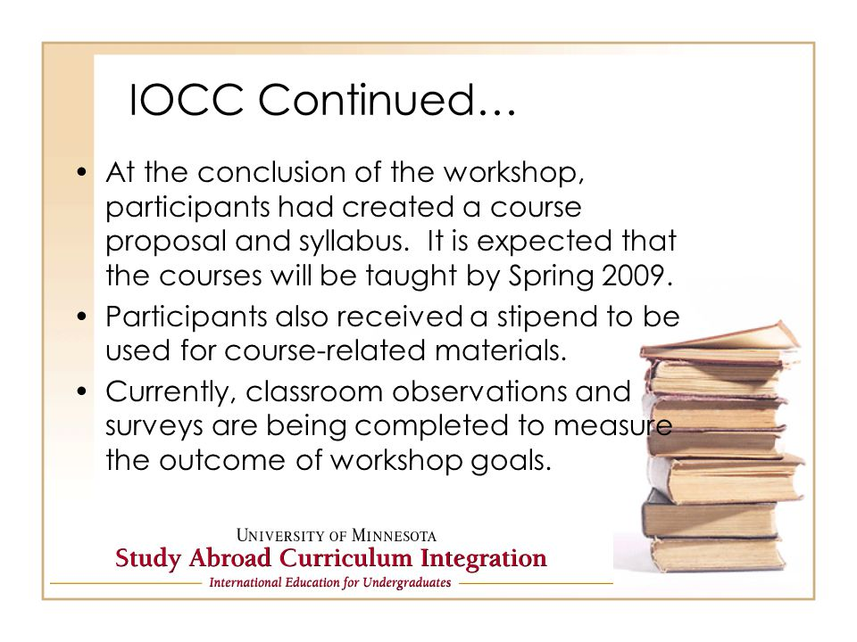 IOCC Continued… At the conclusion of the workshop, participants had created a course proposal and syllabus. It is expected that the courses will be ta