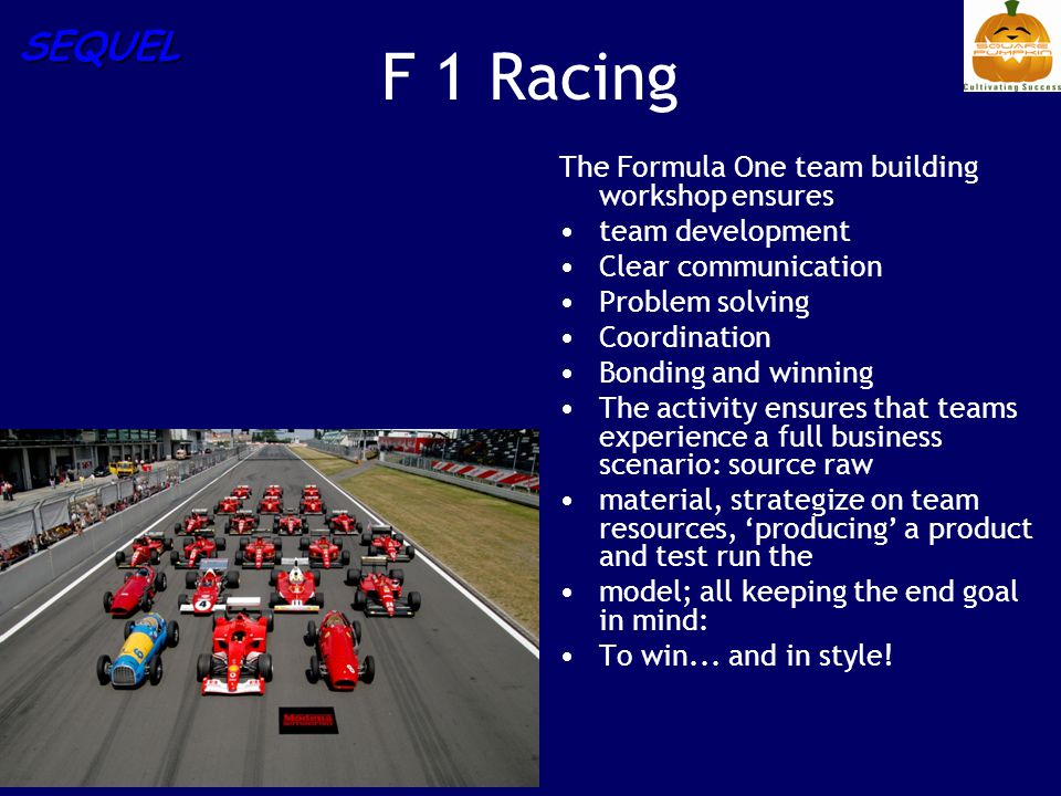 SEQUEL F 1 Racing The Formula One team building workshop ensures team development Clear communication Problem solving Coordination Bonding and winning