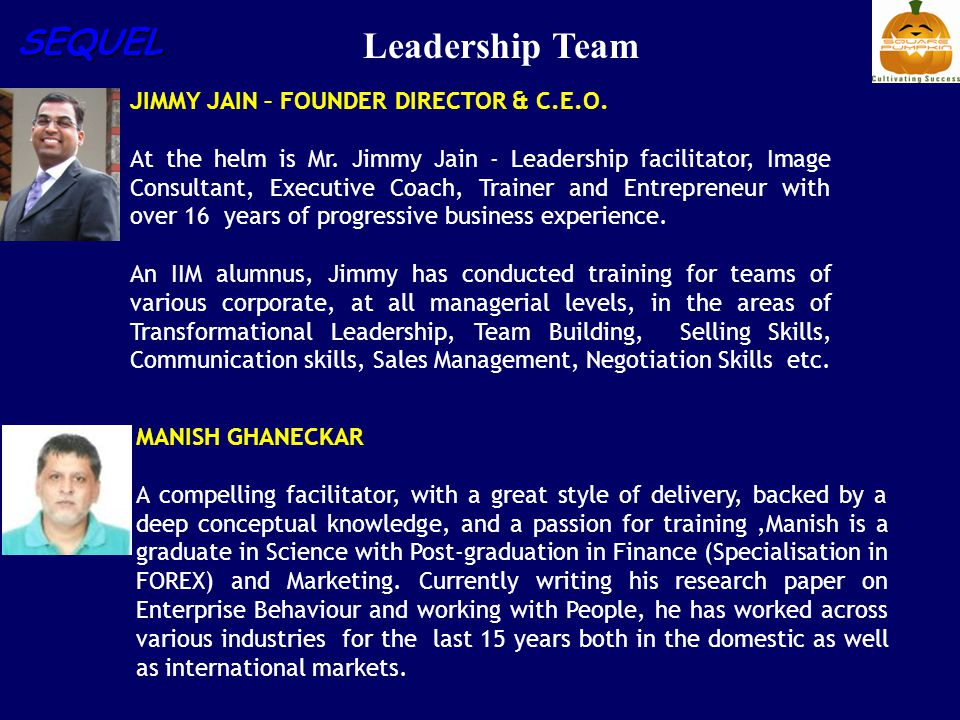 SEQUEL Leadership Team JIMMY JAIN – FOUNDER DIRECTOR & C.E.O. At the helm is Mr. Jimmy Jain - Leadership facilitator, Image Consultant, Executive Coac