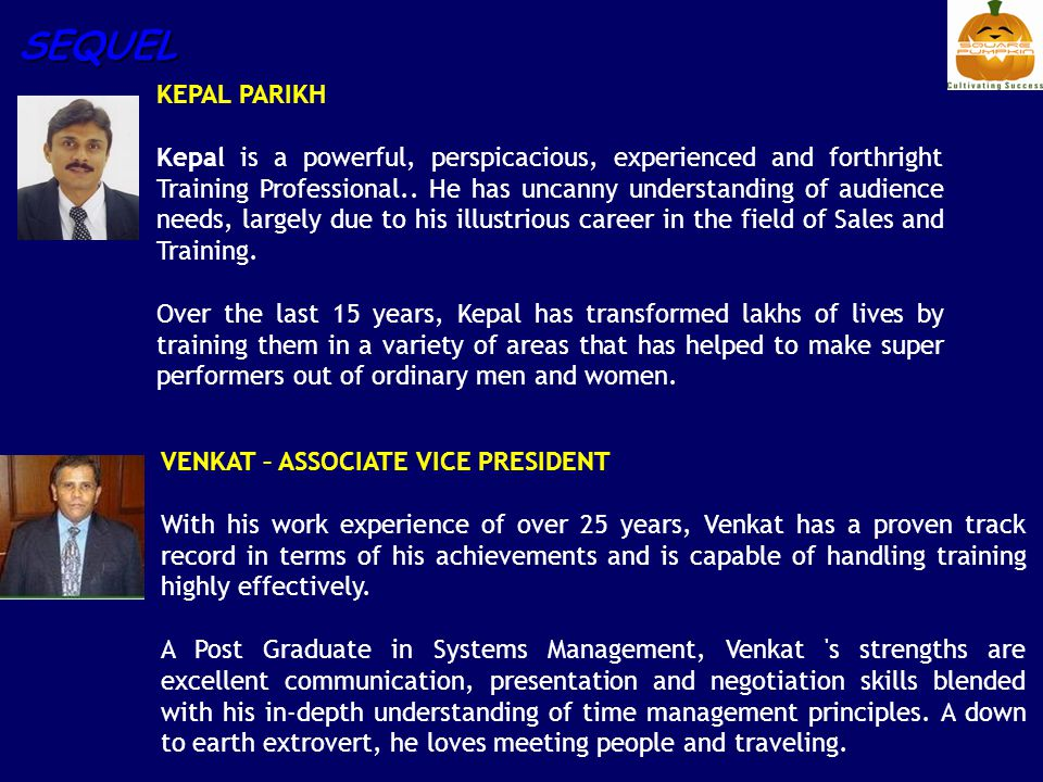 SEQUEL KEPAL PARIKH Kepal is a powerful, perspicacious, experienced and forthright Training Professional.. He has uncanny understanding of audience ne
