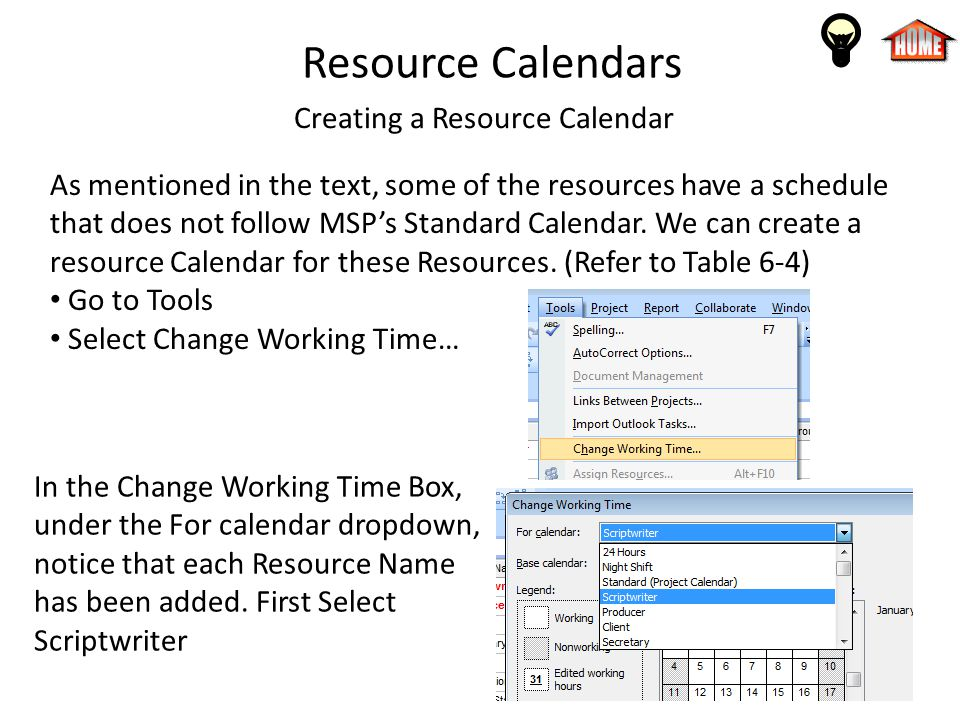 Resource Calendars Creating a Resource Calendar As mentioned in the text, some of the resources have a schedule that does not follow MSPs Standard Cal