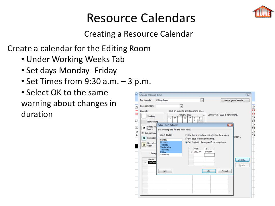 Resource Calendars Creating a Resource Calendar Create a calendar for the Editing Room Under Working Weeks Tab Set days Monday- Friday Set Times from