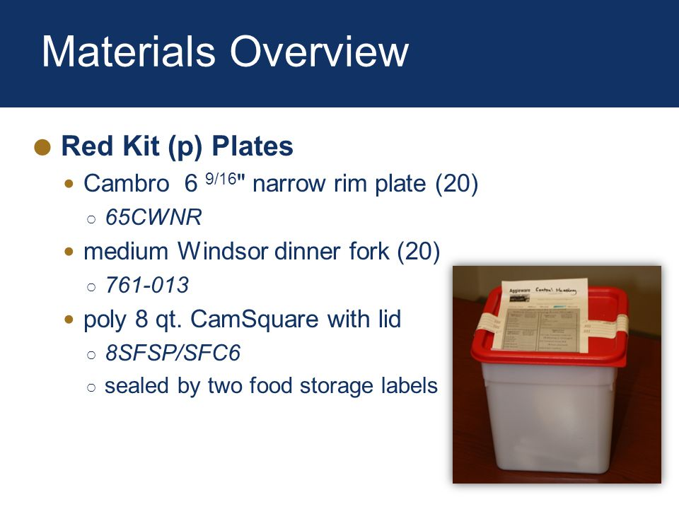 Materials Overview Red Kit (p) Plates Cambro 6 9/16 narrow rim plate (20) 65CWNR medium Windsor dinner fork (20) 761-013 poly 8 qt.