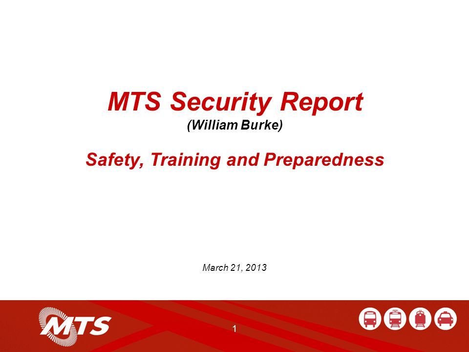 1 MTS Security Report (William Burke) Safety, Training and Preparedness March 21, 2013