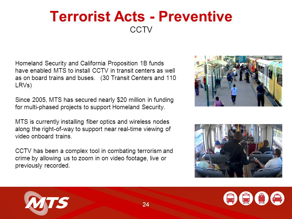 Homeland Security and California Proposition 1B funds have enabled MTS to install CCTV in transit centers as well as on board trains and buses.