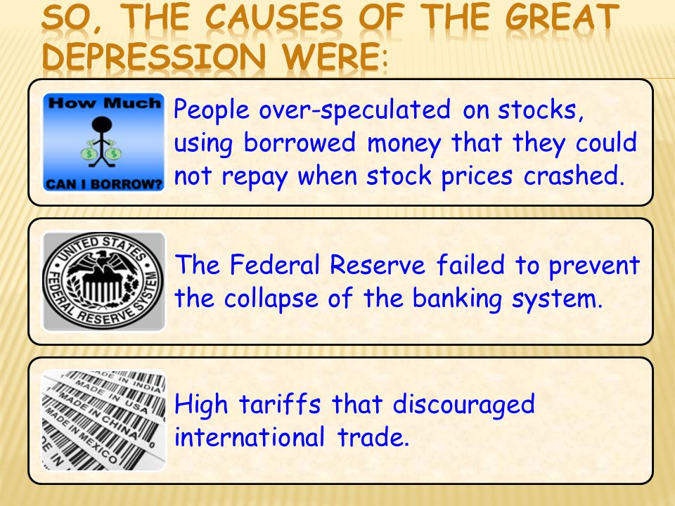 People over-speculated on stocks, using borrowed money that they could not repay when stock prices crashed. The Federal Reserve failed to prevent the