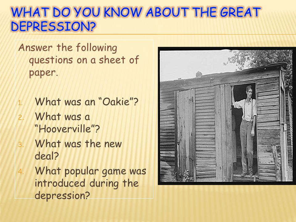 Answer the following questions on a sheet of paper. 1. What was an Oakie? 2. What was a Hooverville? 3. What was the new deal? 4. What popular game wa