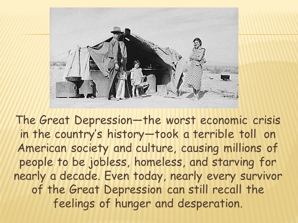 The Great Depressionthe worst economic crisis in the countrys historytook a terrible toll on American society and culture, causing millions of people