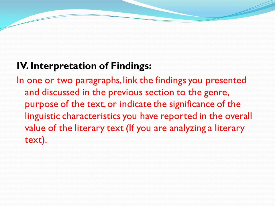 IV. Interpretation of Findings: In one or two paragraphs, link the findings you presented and discussed in the previous section to the genre, purpose