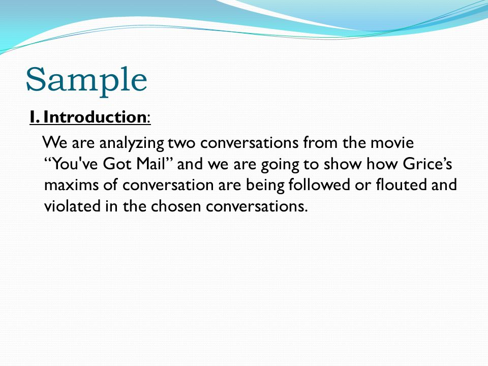 Sample I. Introduction: We are analyzing two conversations from the movie You've Got Mail and we are going to show how Grices maxims of conversation a