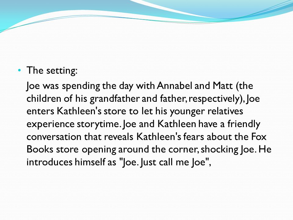The setting: Joe was spending the day with Annabel and Matt (the children of his grandfather and father, respectively), Joe enters Kathleen's store to