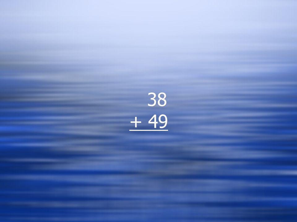 38 + 49