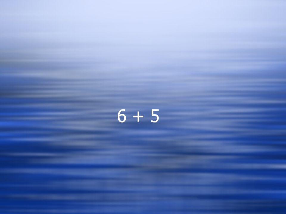 6 + 5