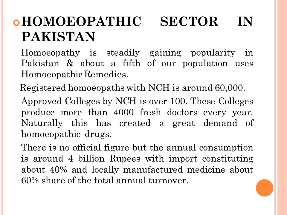 HOMOEOPATHIC SECTOR IN PAKISTAN Homoeopathy is steadily gaining popularity in Pakistan & about a fifth of our population uses Homoeopathic Remedies. R