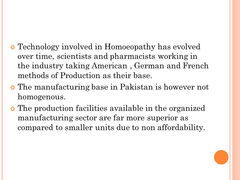 Technology involved in Homoeopathy has evolved over time, scientists and pharmacists working in the industry taking American, German and French method