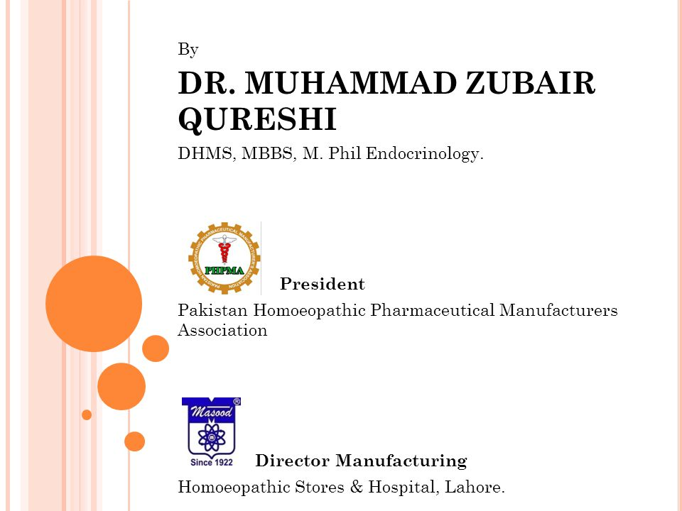 By DR. MUHAMMAD ZUBAIR QURESHI DHMS, MBBS, M. Phil Endocrinology. President Pakistan Homoeopathic Pharmaceutical Manufacturers Association Director Ma