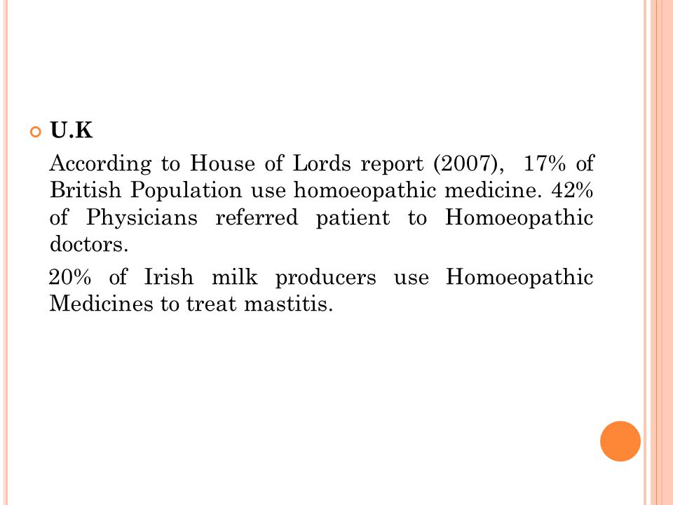 U.K According to House of Lords report (2007), 17% of British Population use homoeopathic medicine. 42% of Physicians referred patient to Homoeopathic