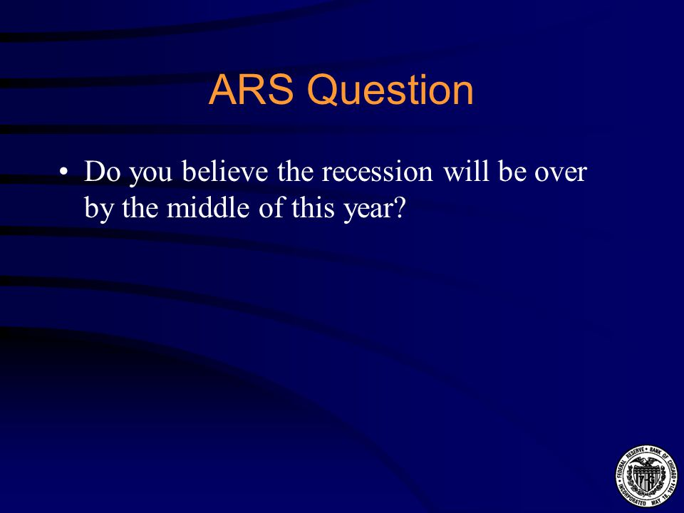 ARS Question Do you think the recession will be over by the end of this year?
