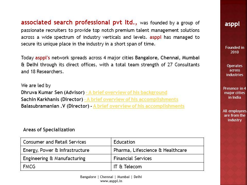 asppl Bangalore | Chennai | Mumbai | Delhi www.asppl.in Consumer and Retail ServicesEducation Energy, Power & InfrastructurePharma, Lifescience & Heal