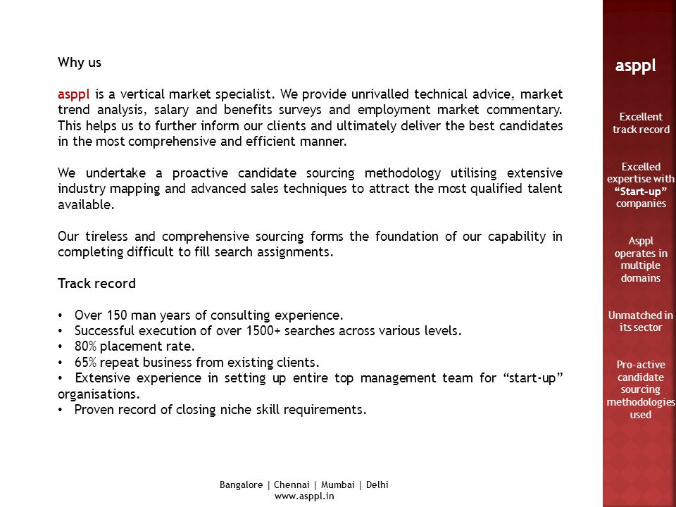 Bangalore | Chennai | Mumbai | Delhi www.asppl.in asppl Why us asppl is a vertical market specialist. We provide unrivalled technical advice, market t