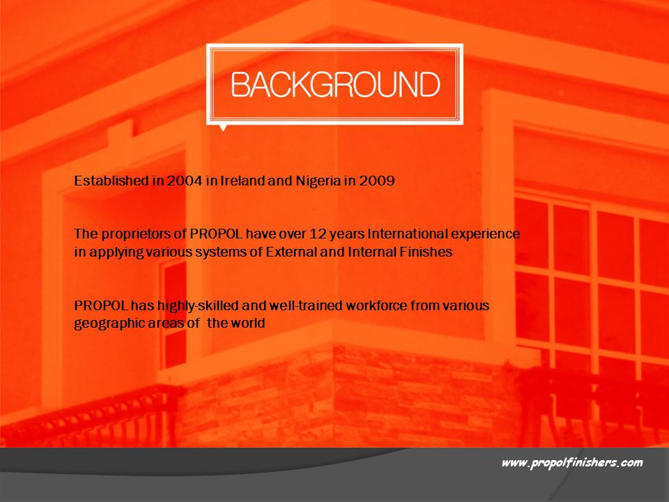 www.propolfinishers.com Established in 2004 in Ireland and Nigeria in 2009 The proprietors of PROPOL have over 12 years International experience in ap