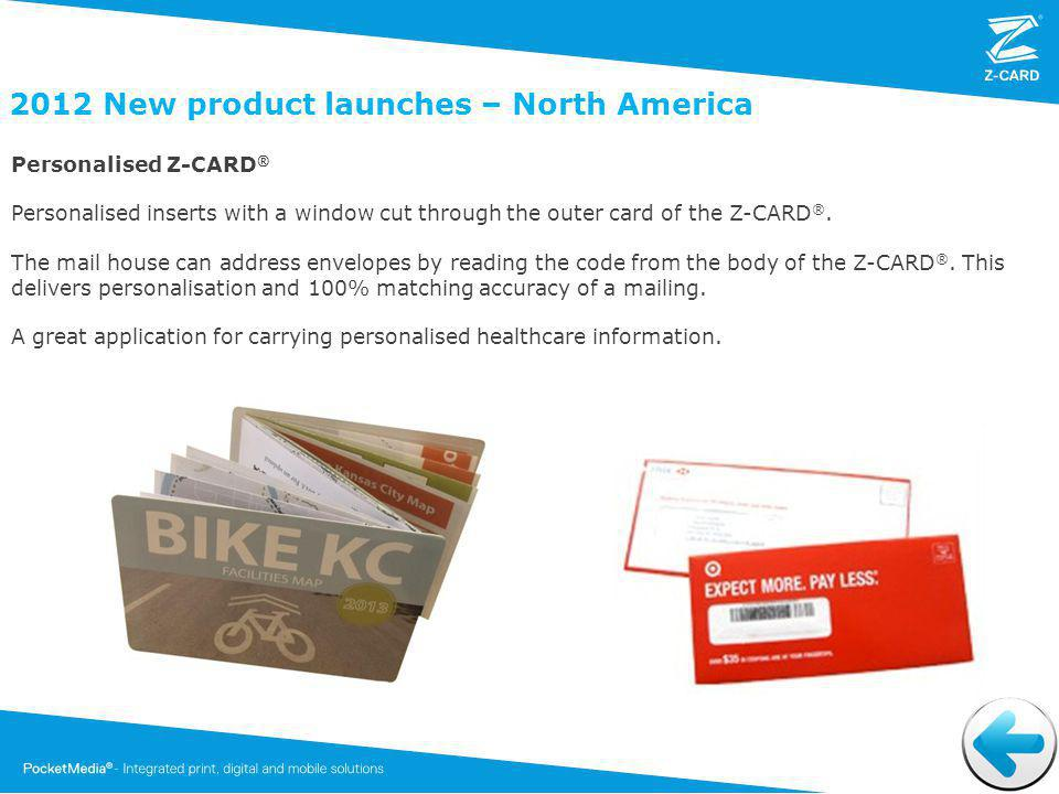 2012 New product launches – North America Personalised Z-CARD ® Personalised inserts with a window cut through the outer card of the Z-CARD ®.