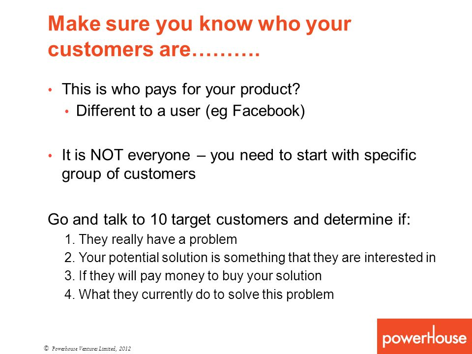 Make sure you know who your customers are……….