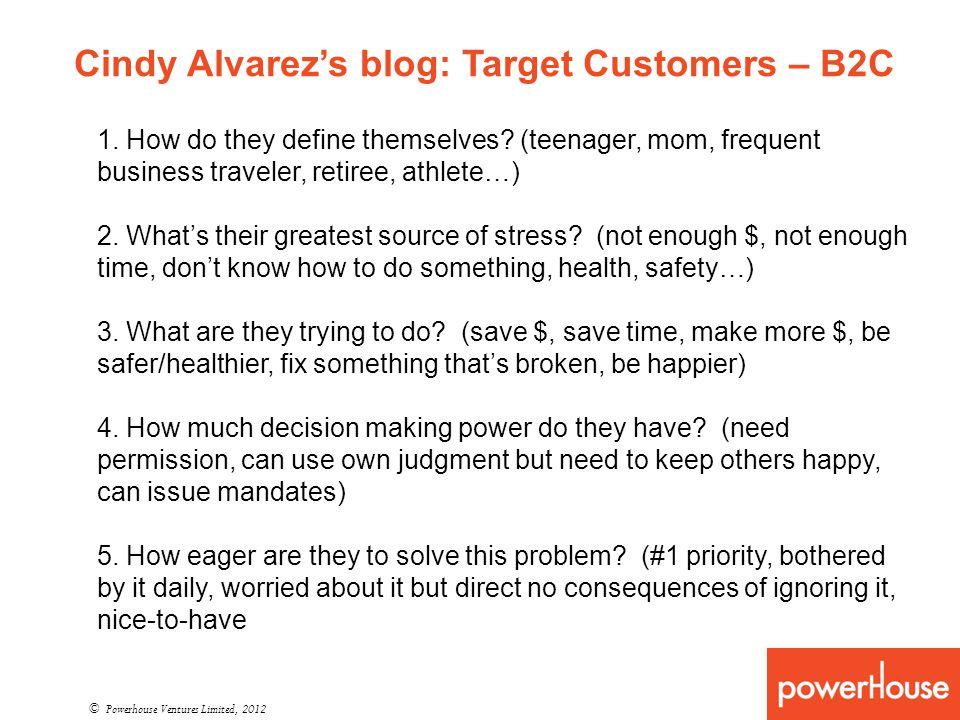 Cindy Alvarezs blog: Target Customers – B2C © Powerhouse Ventures Limited, 2012 1.