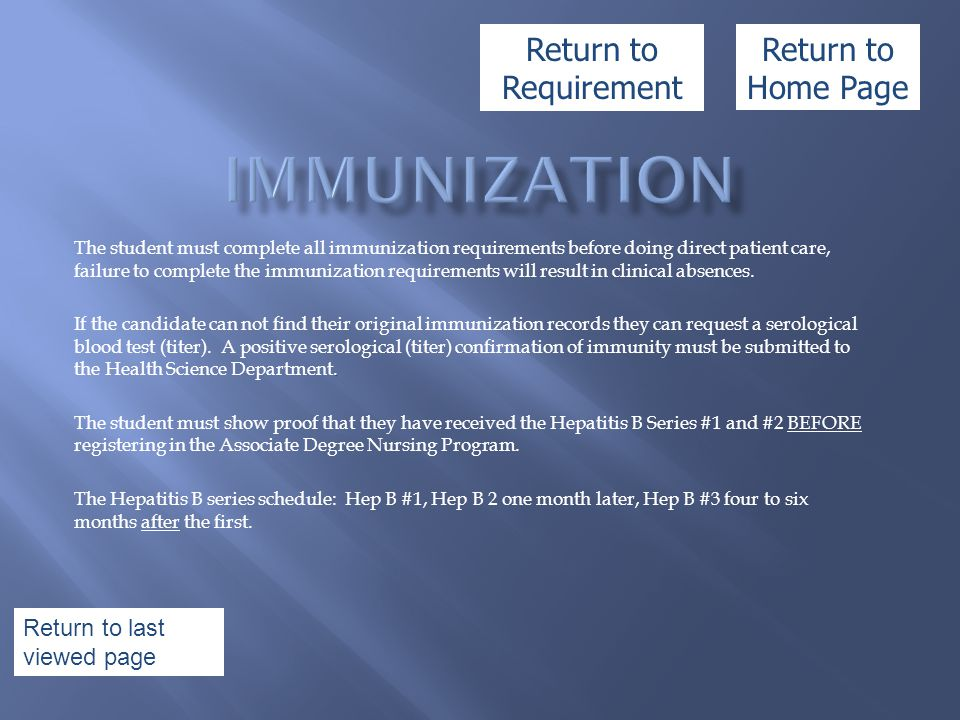 The student must complete all immunization requirements before doing direct patient care, failure to complete the immunization requirements will resul
