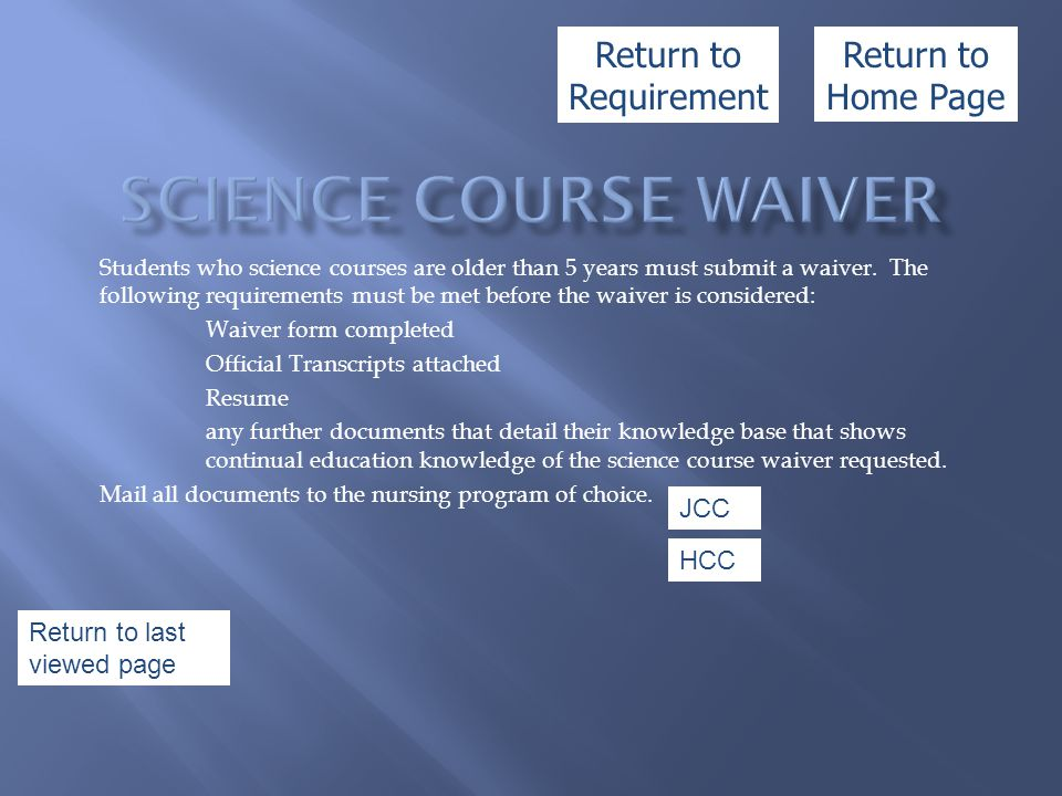 Students who science courses are older than 5 years must submit a waiver. The following requirements must be met before the waiver is considered: Waiv
