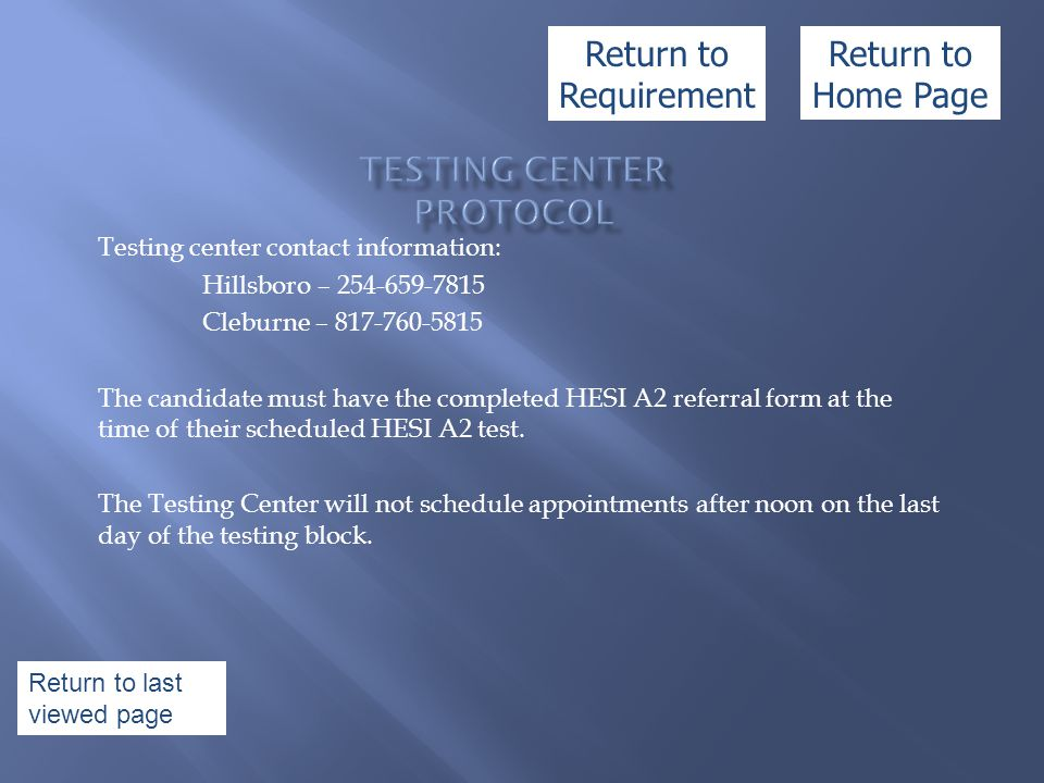 Testing center contact information: Hillsboro – 254-659-7815 Cleburne – 817-760-5815 The candidate must have the completed HESI A2 referral form at th