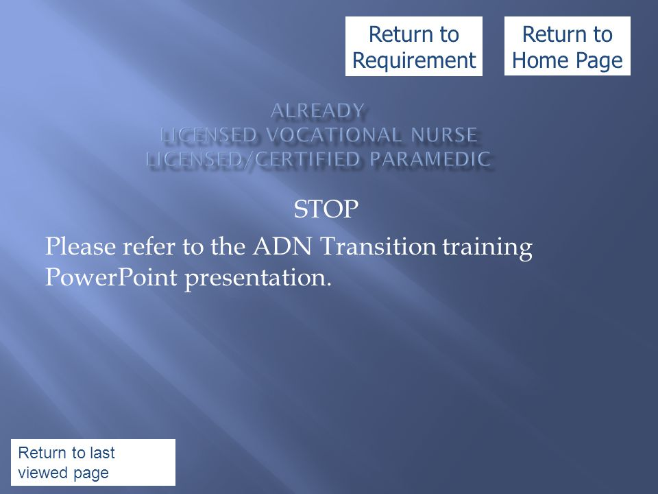 STOP Please refer to the ADN Transition training PowerPoint presentation. Return to Home Page Return to Requirement Return to last viewed page