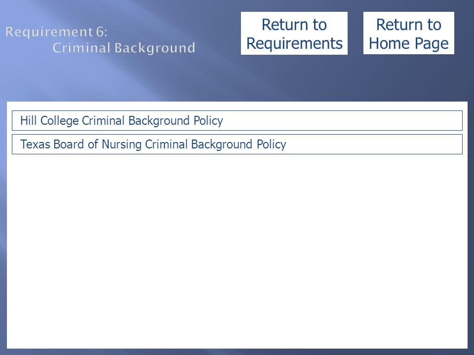 Requirement 6: Criminal Background Hill College Criminal Background Policy Texas Board of Nursing Criminal Background Policy Return to Home Page Retur