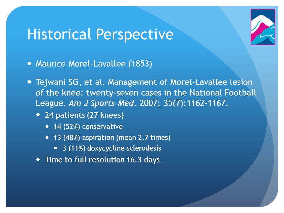 Historical Perspective Maurice Morel-Lavallee (1853) Tejwani SG, et al. Management of Morel-Lavallee lesion of the knee: twenty-seven cases in the Nat