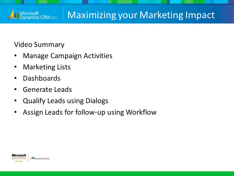Video Summary Manage Campaign Activities Marketing Lists Dashboards Generate Leads Qualify Leads using Dialogs Assign Leads for follow-up using Workfl