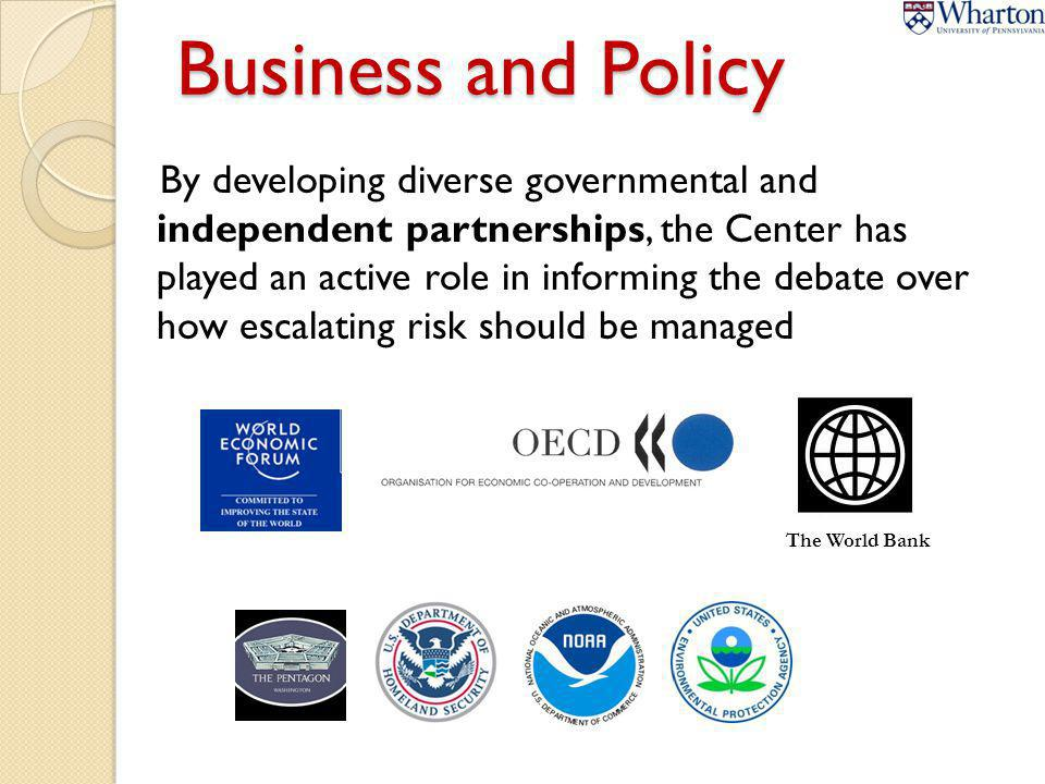 Business and Policy By developing diverse governmental and independent partnerships, the Center has played an active role in informing the debate over