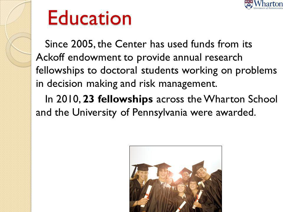 Education Since 2005, the Center has used funds from its Ackoff endowment to provide annual research fellowships to doctoral students working on probl