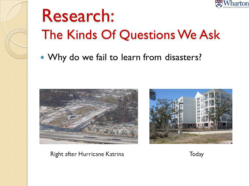 Research: The Kinds Of Questions We Ask Why do we fail to learn from disasters? Right after Hurricane KatrinaToday