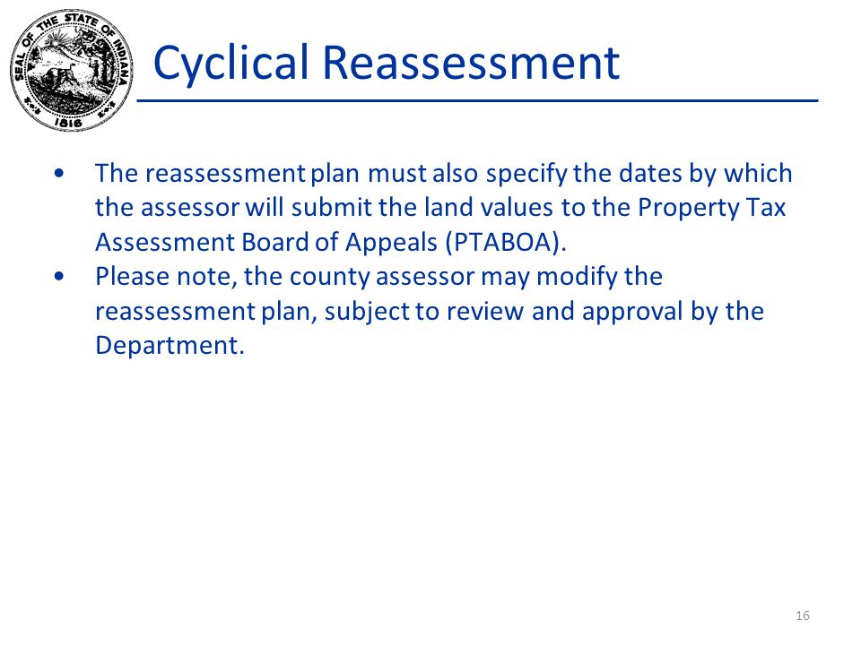 Cyclical Reassessment The reassessment plan must also specify the dates by which the assessor will submit the land values to the Property Tax Assessme