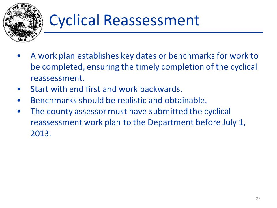 Cyclical Reassessment A work plan establishes key dates or benchmarks for work to be completed, ensuring the timely completion of the cyclical reasses