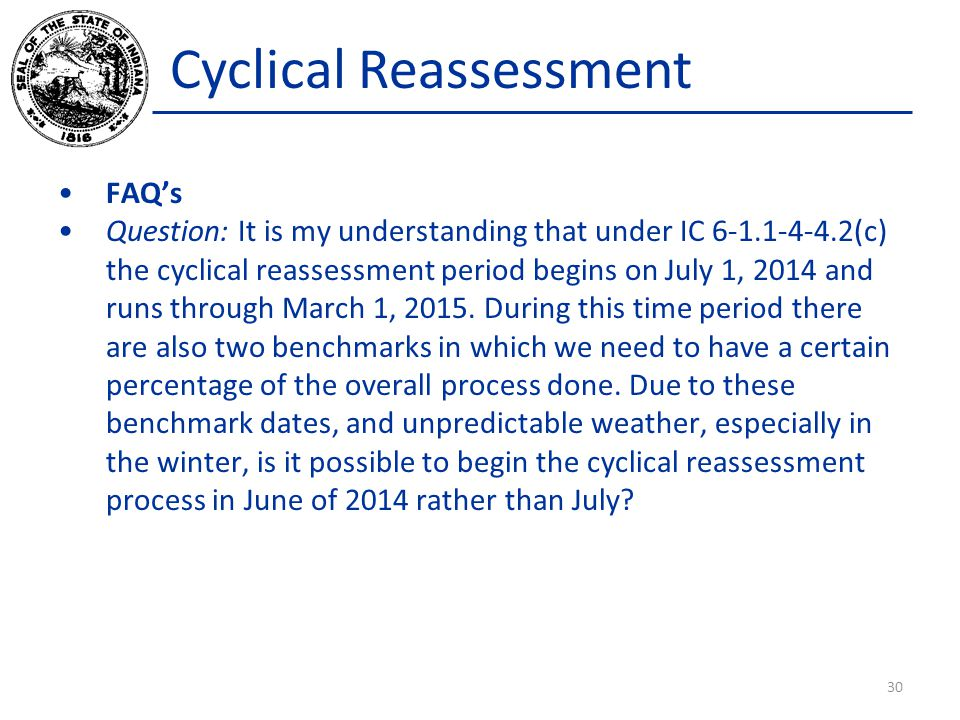 Cyclical Reassessment FAQs Question: It is my understanding that under IC 6-1.1-4-4.2(c) the cyclical reassessment period begins on July 1, 2014 and r