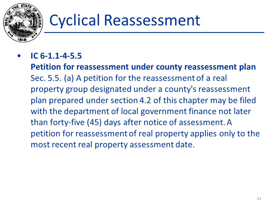 Cyclical Reassessment IC 6-1.1-4-5.5 Petition for reassessment under county reassessment plan Sec. 5.5. (a) A petition for the reassessment of a real