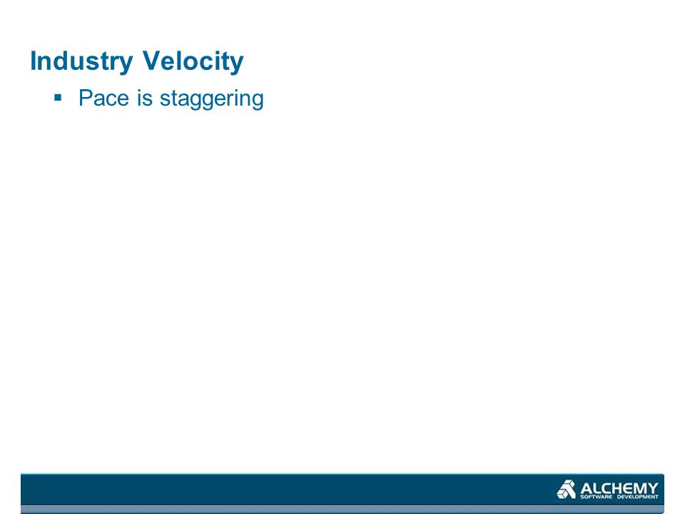 Industry Velocity Pace is staggering
