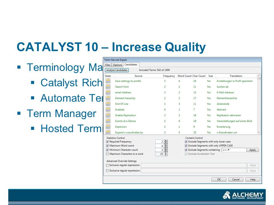 CATALYST 10 – Increase Quality Terminology Management Catalyst Rich in Term Candidates Automate Term Extraction Term Manager Hosted Terminology