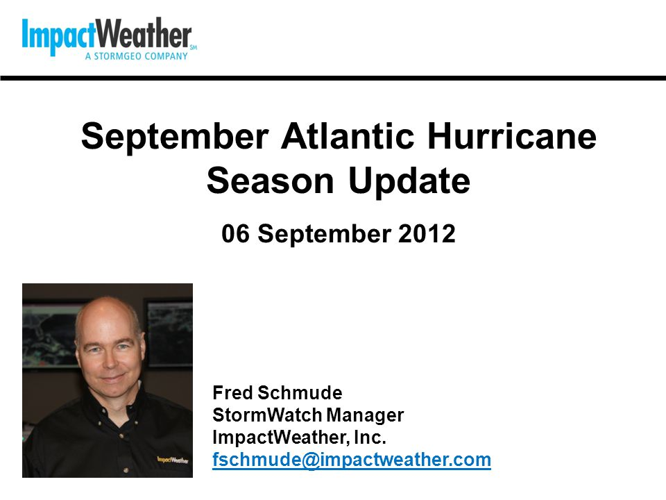 Questions? Fred Schmude StormWatch Manager ImpactWeather, Inc. fschmude@impactweather.com