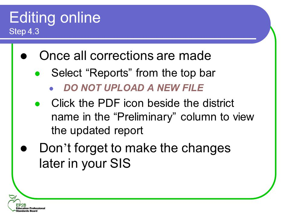 Editing online Step 4.3 Once all corrections are made Select Reports from the top bar DO NOT UPLOAD A NEW FILE Click the PDF icon beside the district