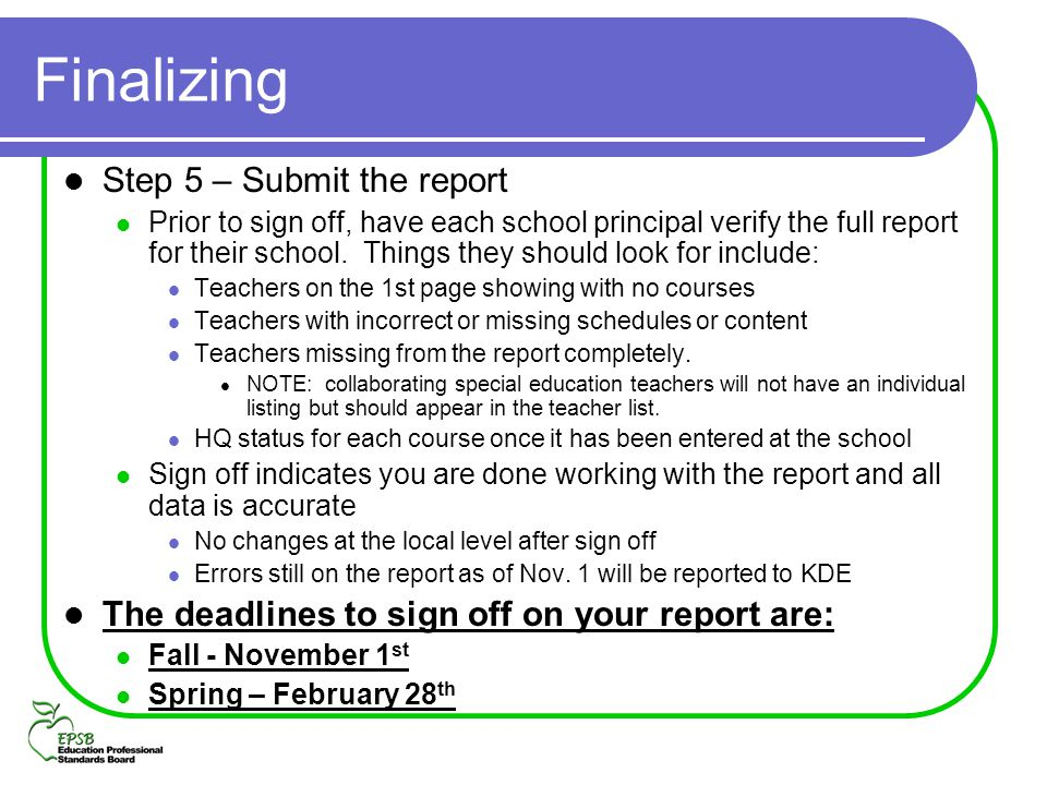 Finalizing Step 5 – Submit the report Prior to sign off, have each school principal verify the full report for their school. Things they should look f