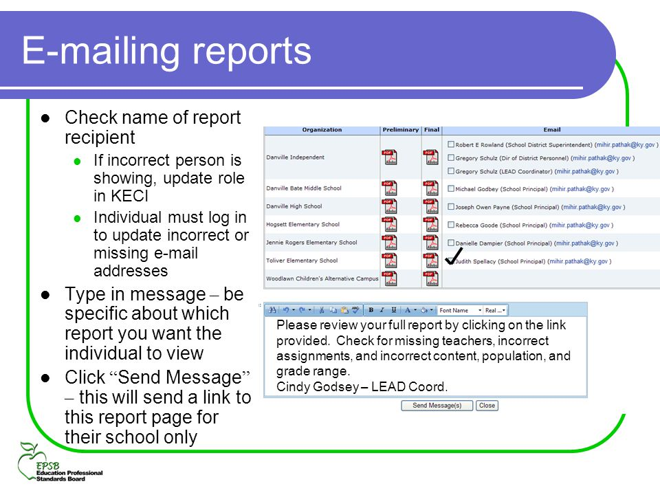 E-mailing reports Check name of report recipient If incorrect person is showing, update role in KECI Individual must log in to update incorrect or mis