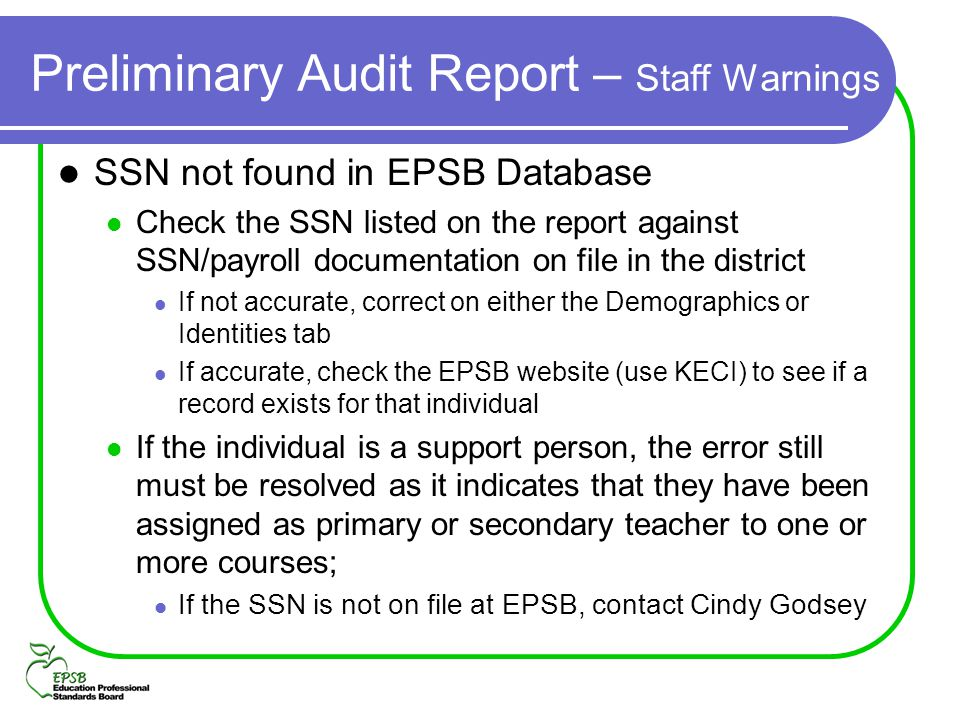 Preliminary Audit Report – Staff Warnings SSN not found in EPSB Database Check the SSN listed on the report against SSN/payroll documentation on file